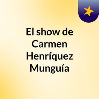 El show de Carmen Henríquez Munguía