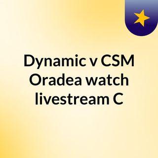 Dynamic v CSM Oradea watch livestream C