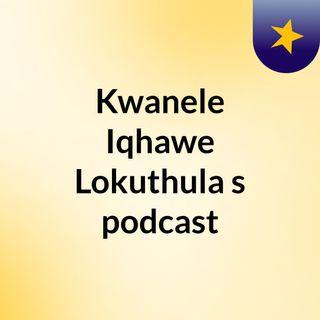 Episode 4 - Kwanele podcast