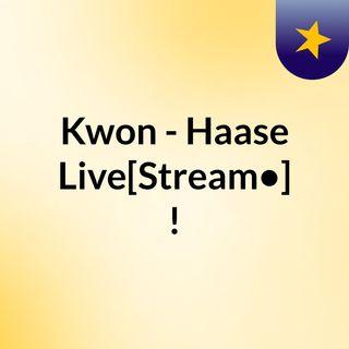 Kwon - Haase Live[Stream•]?!