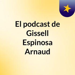 El podcast de Gissell Espinosa Arnaud