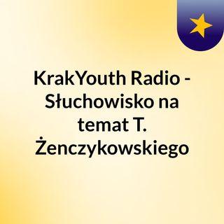 KrakYouth Radio - Słuchowisko na temat T. Żenczykowskiego
