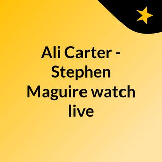 Ali Carter - Stephen Maguire watch live