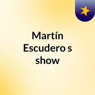 Martín Escudero's show