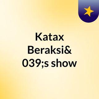 Katax Beraksi's show
