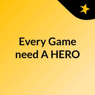 Every Game need A HERO
