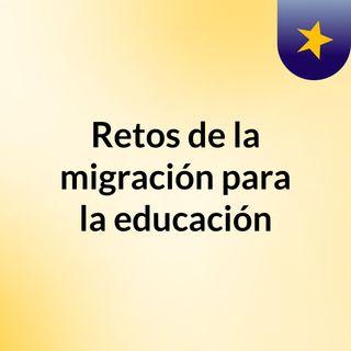 Migración y retos para la el sistema educativo