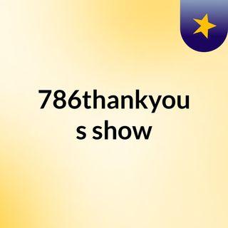 Episode 2 - 786thankyou's show