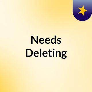 Needs Deleting