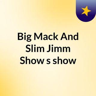 Big Mack And Slim Jimm Show's show