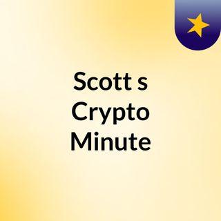 Scott's Crypto Minute