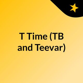 T Time (TB and Teevar)