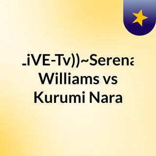 LiVE-Tv))~Serena Williams vs Kurumi Nara