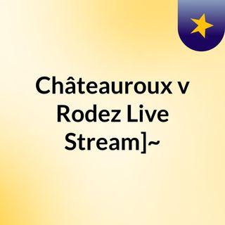 Châteauroux v Rodez Live Stream]~