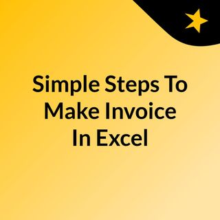 Simple Steps To Make Invoice In Excel