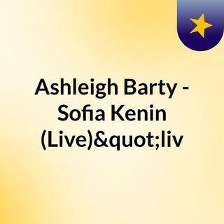 "Ashleigh Barty - Sofia Kenin (Live)""liv"