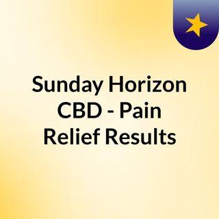 Sunday Horizon CBD - Pain Relief Results