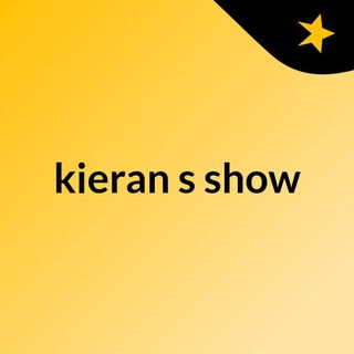 Episode 1 - kieran's show