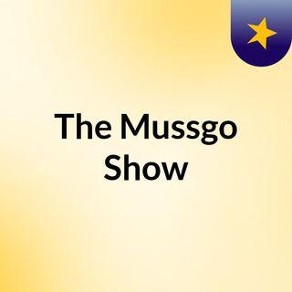 The Mussgo Show