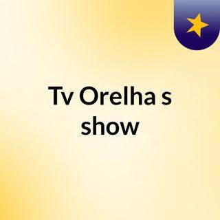 Tv Orelha's show