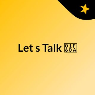 Let's Talk 😊