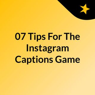 07 Tips And Strategies To Ace The Instagram Captions Game
