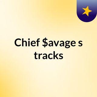 Chief $avage's tracks