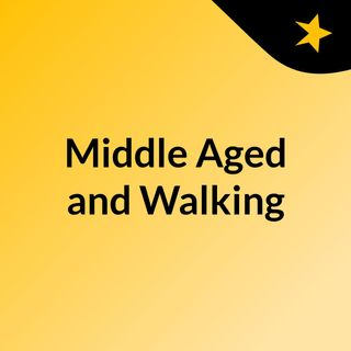 Middle Aged and Walking