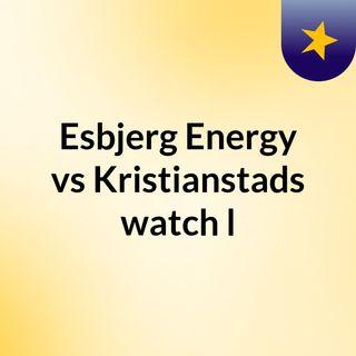 Esbjerg Energy vs Kristianstads watch l