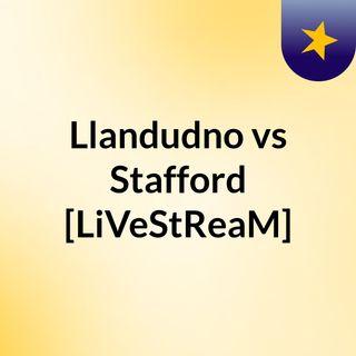 Llandudno vs Stafford [LiVeStReaM]