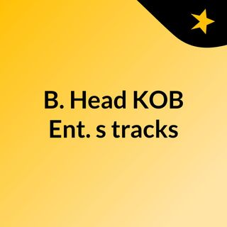 B. Head KOB Ent.'s tracks