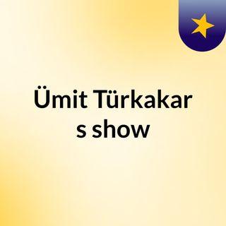 Ümit Türkakar's show