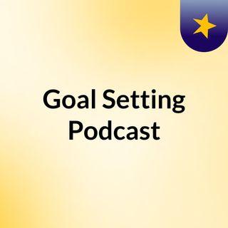 Goal Setting Podcast
