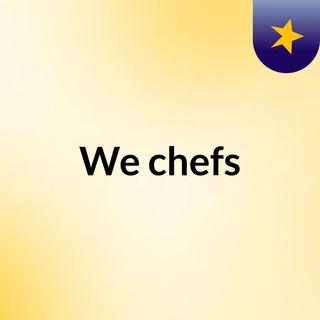 We chefs