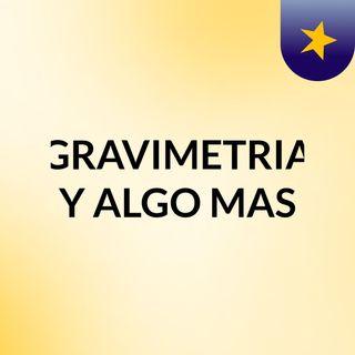 GRAVIMETRIA Y ALGO MAS