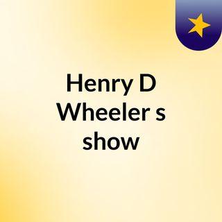 Episode 4 - Henry D Wheeler's show