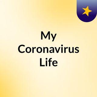 My Coronavirus Life