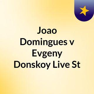 Joao Domingues v Evgeny Donskoy Live St