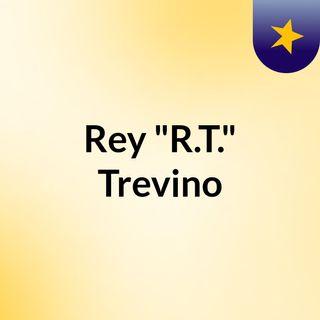 "Rey ""R.T."" Trevino"