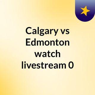 Calgary vs Edmonton watch livestream  0