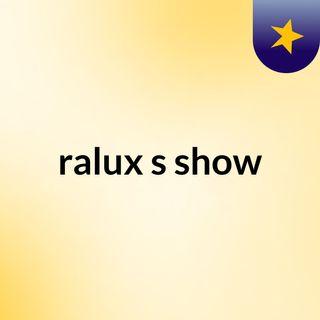 ralux's show