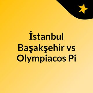 İstanbul Başakşehir vs Olympiacos Pi
