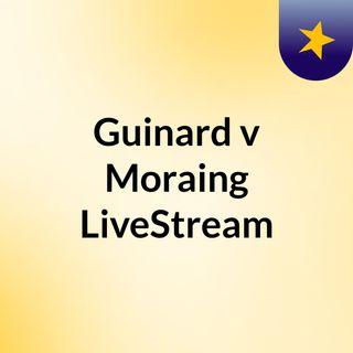 Guinard v Moraing LiveStream