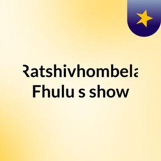 Ratshivhombela Fhulu's show