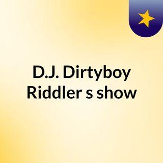 D.J. Dirtyboy Riddler's show