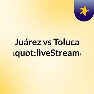 "Juárez vs Toluca (Live)""liveStream"""