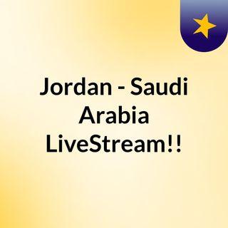 Jordan - Saudi Arabia LiveStream!!