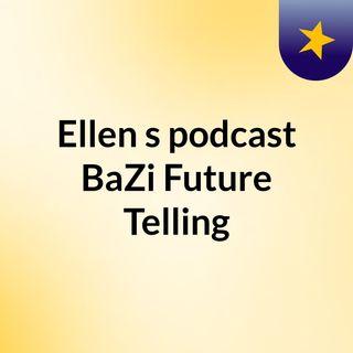 Ellen's podcast BaZi Future Telling