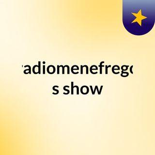 radiomenefrego's show