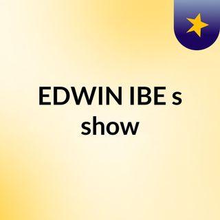 EDWIN IBE's show